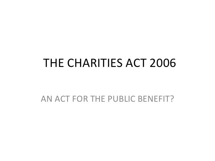 THE CHARITIES ACT 2006 AN ACT FOR THE PUBLIC BENEFIT?