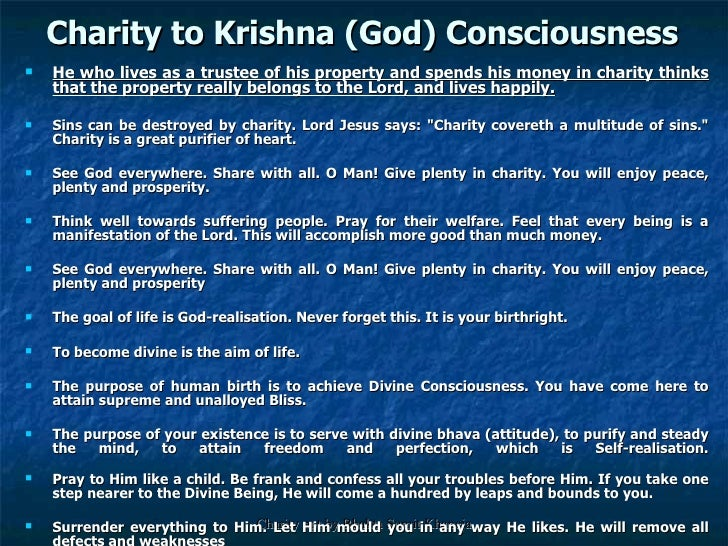 Charity to Krishna (God) Consciousness  <ul><li>He who lives as a trustee of his property and spends his money in charity ...