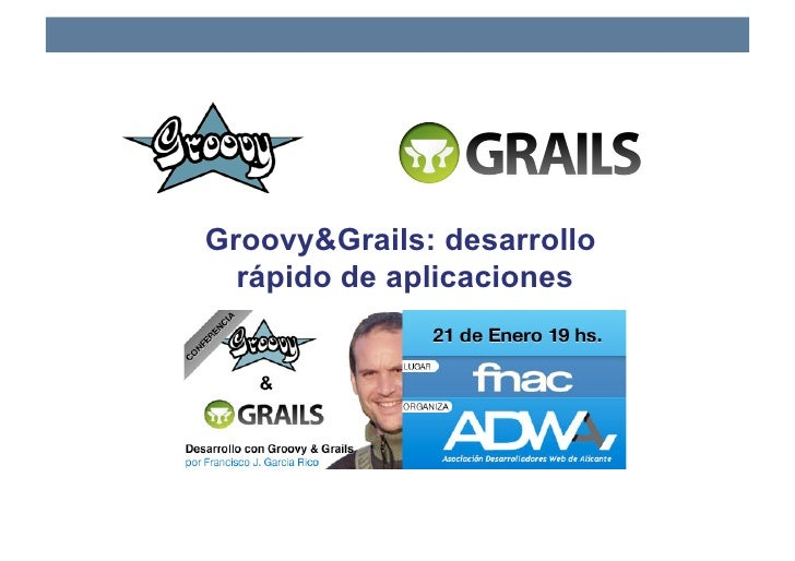 Groovy&Grails: desarrollo   rápido de aplicaciones