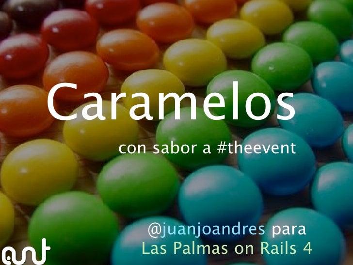 Caramelos   con sabor a #theevent         @juanjoandres para     Las Palmas on Rails 4