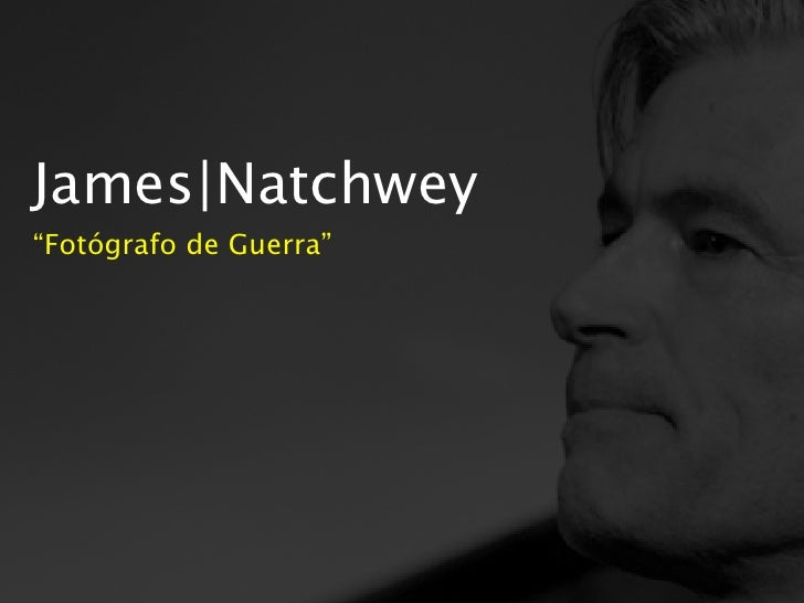 "James|Natchwey""Fotógrafo de Guerra"""