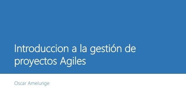 Introduccion a la gestión de proyectos Agiles Oscar Amelunge