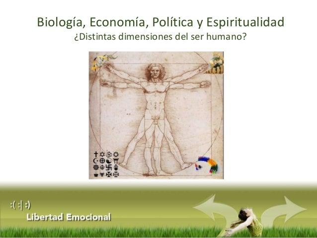Biología, Economía, Política y Espiritualidad ¿Distintas dimensiones del ser humano?