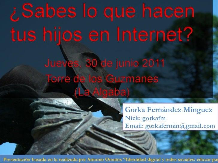 Gorka Fernández Mínguez Nick: gorkafm Email: gorkafermin@gmail.com Presentación basada en la realizada por Antonio Omatos ...