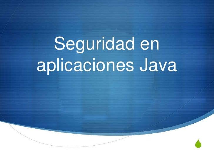Seguridad enaplicaciones Java                    S