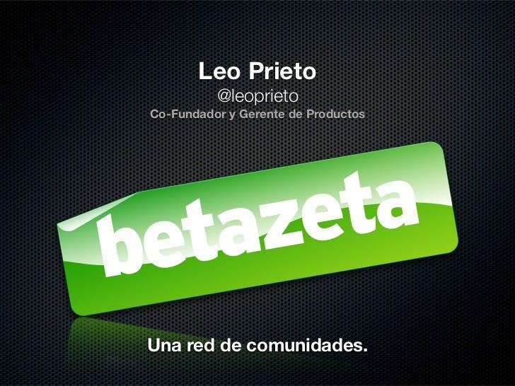 Leo Prieto          @leoprietoCo-Fundador y Gerente de ProductosUna red de comunidades.