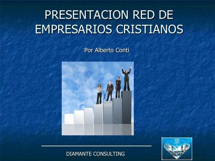 PRESENTACION RED DE EMPRESARIOS CRISTIANOS Por Alberto Conti   DIAMANTE CONSULTING