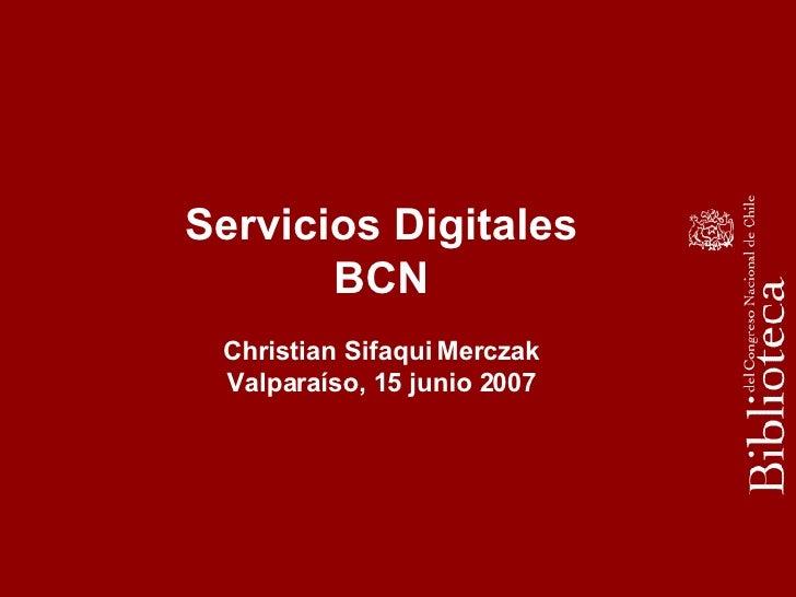 Servicios Digitales BCN Christian Sifaqui Merczak Valparaíso, 15 junio 2007