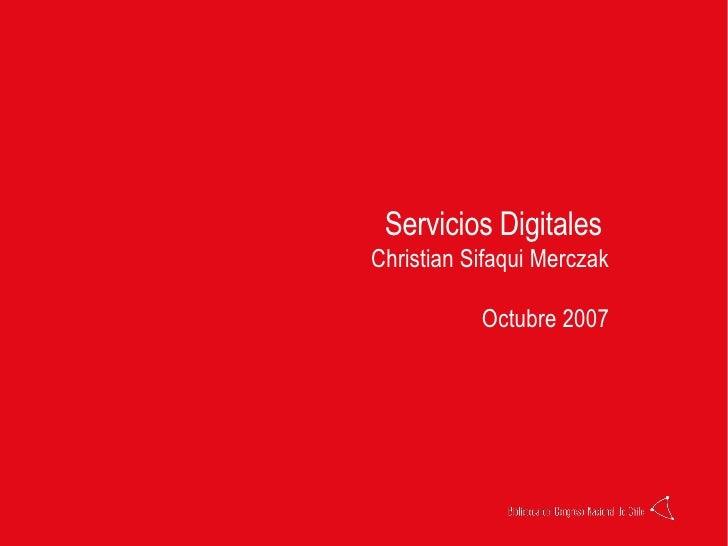 Servicios Digitales  Christian Sifaqui Merczak Octubre 2007