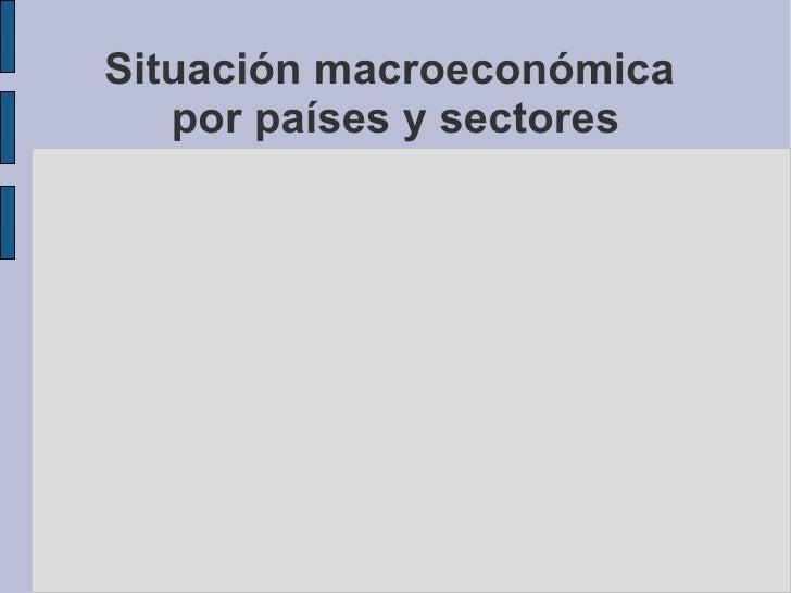 Situación macroeconómica  por países y sectores