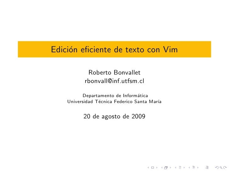 Edici´n eficiente de texto con Vim      o              Roberto Bonvallet            rbonvall@inf.utfsm.cl            Depart...