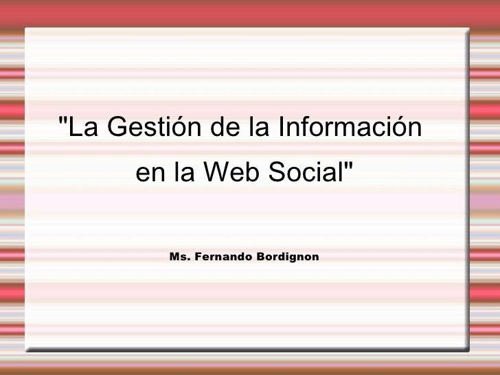 """""""La Gestión de la Información  en la Web Social"""" Ms. Fernando Bordignon"""