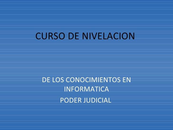 CURSO DE NIVELACION  DE LOS CONOCIMIENTOS EN INFORMATICA PODER JUDICIAL
