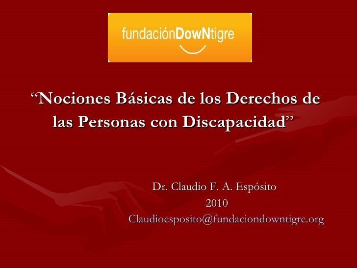 """<ul><li>"""" Nociones Básicas de los Derechos de </li></ul><ul><li>las Personas con Discapacidad """" </li></ul><ul><li>  Dr. Cl..."""