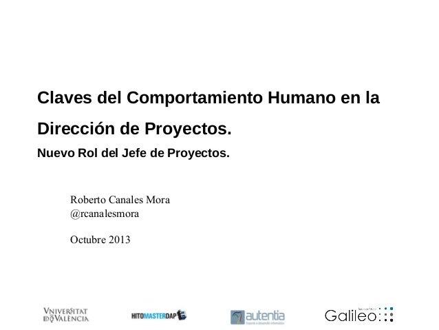 Claves del Comportamiento Humano en la Dirección de Proyectos. Nuevo Rol del Jefe de Proyectos.  Roberto Canales Mora @rca...