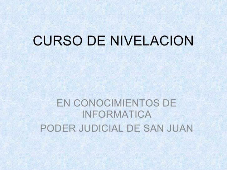 CURSO DE NIVELACION EN CONOCIMIENTOS DE INFORMATICA PODER JUDICIAL DE SAN JUAN