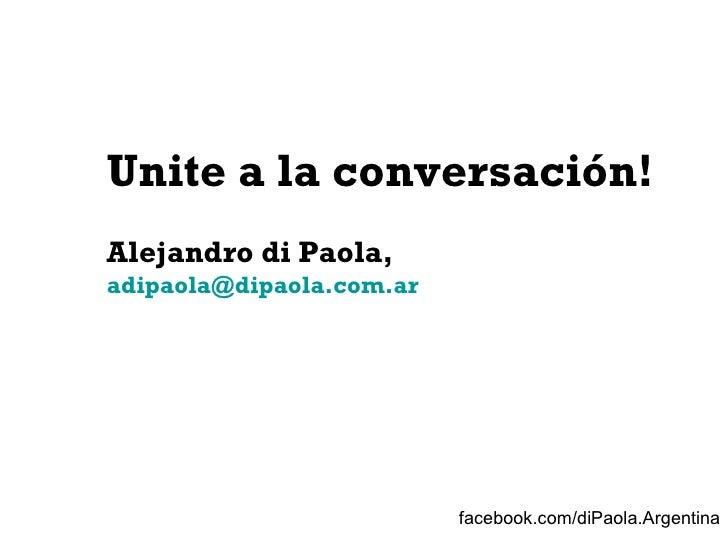 Unite a la conversación! Alejandro di Paola,  [email_address]