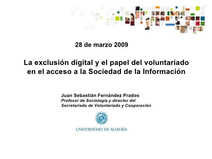 28 de marzo 2009 Juan Sebastián Fernández Prados Profesor de Sociología y director del Secretariado de Voluntariado y Coop...