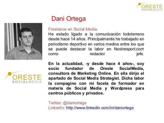 Dani Ortega Freelance en Social Media. He estado ligado a la comunicación todoterreno desde hace 14 años. Principalmente h...