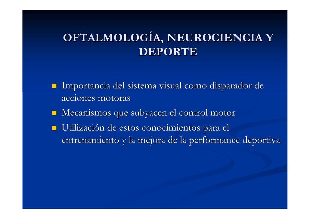 OFTALMOLOGÍA, NEUROCIENCIA Y          DEPORTE  Importancia del sistema visual como disparador de acciones motoras Mecanism...