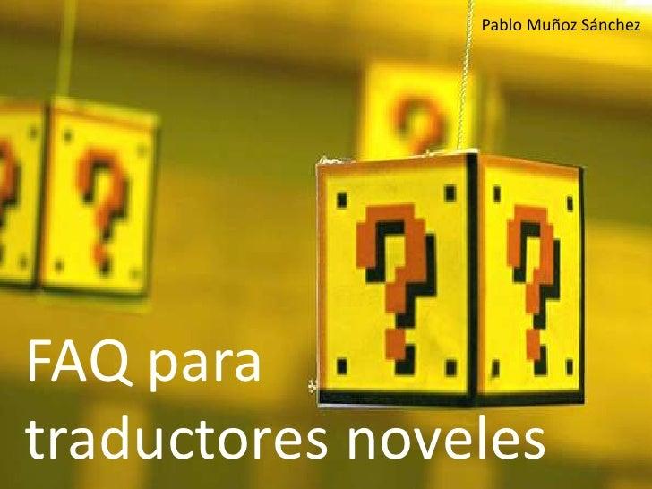 Pablo Muñoz Sánchez<br />FAQ paratraductores noveles<br />