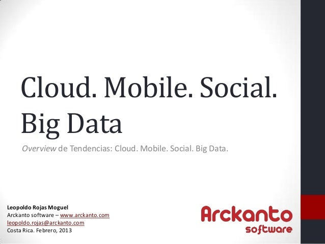 Cloud. Mobile. Social. Big Data Overview de Tendencias: Cloud. Mobile. Social. Big Data. Leopoldo Rojas Moguel Arckanto so...