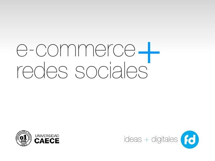 e-commerceredes sociales              +           ideas + digitales