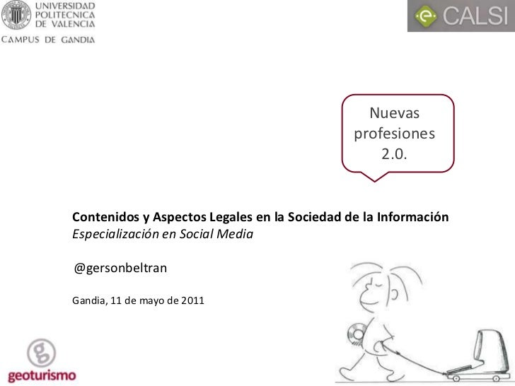 Nuevas profesiones 2.0.<br />Contenidos y Aspectos Legales en la Sociedad de la Información<br />Especialización en Social...