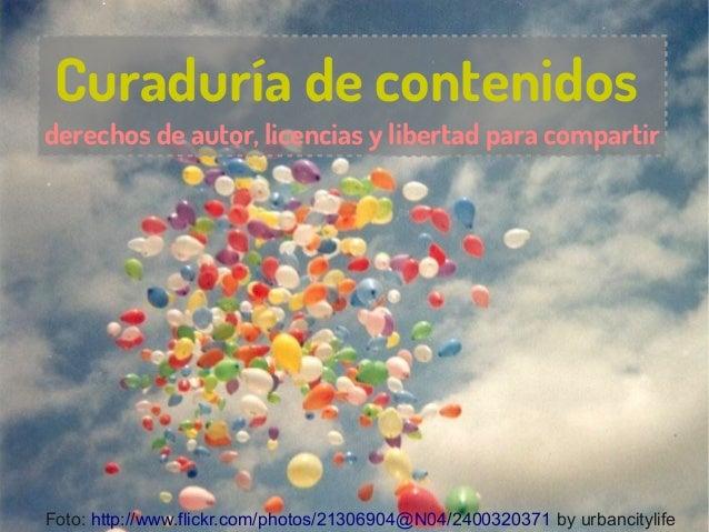 Curaduría de contenidosderechos de autor, licencias y libertad para compartirFoto: http://www.flickr.com/photos/21306904@N...