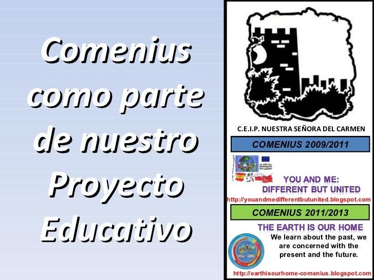 Comeniuscomo partede nuestro                C.E.I.P. NUESTRA SEÑORA DEL CARMEN                     COMENIUS 2009/2011 Proy...