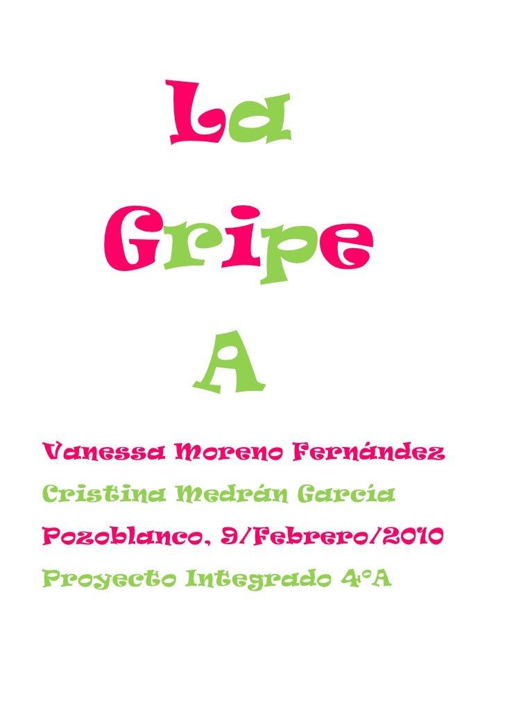 La<br />  Gripe <br />     A<br />Vanessa Moreno Fernández<br />Cristina Medrán García<br />Pozoblanco, 9/Febrero...