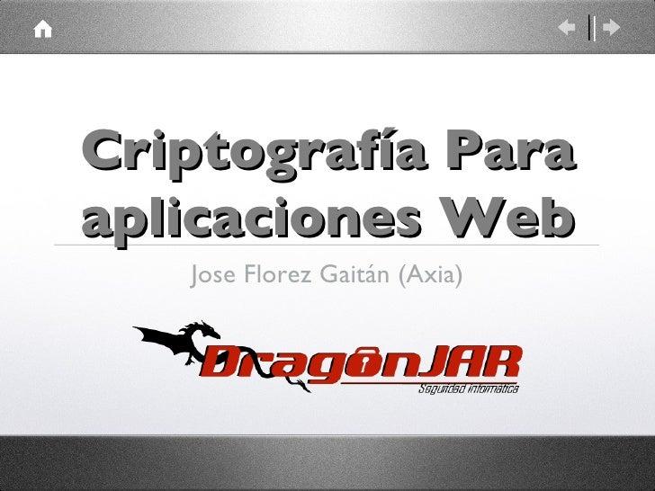 Criptografía  Para  aplicaciones  Web Jose Florez Gaitán (Axia)