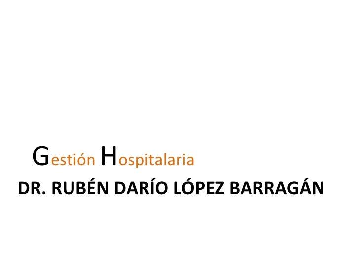 Gestión HospitalariaDR. RUBÉN DARÍO LÓPEZ BARRAGÁN