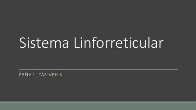 Sistema Linforreticular PEÑA L, TARIVEH S
