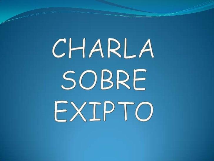 CHARLA <br />SOBRE<br />EXIPTO<br />