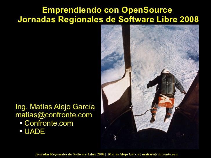 <ul><li>Emprendiendo con OpenSource </li></ul><ul><li>Jornadas Regionales de Software Libre 2008 </li></ul><ul><li>Ing. Ma...