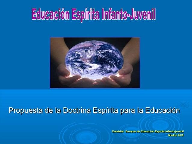 Propuesta de la Doctrina Espírita para la Educación                              Comisión Europea de Educación Espirita In...