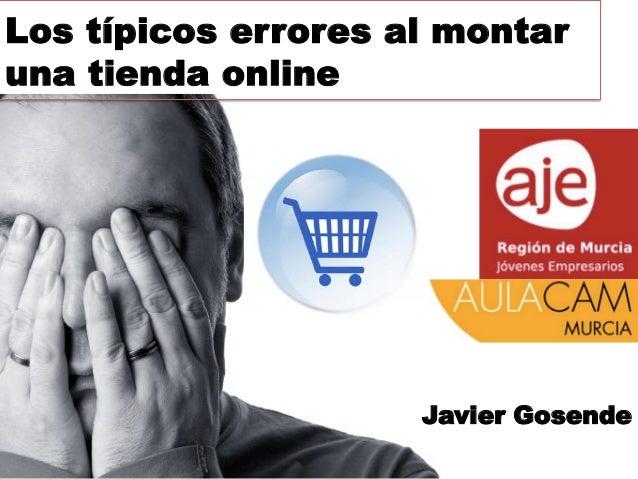 Los típicos errores al montaruna tienda online                     Javier Gosende