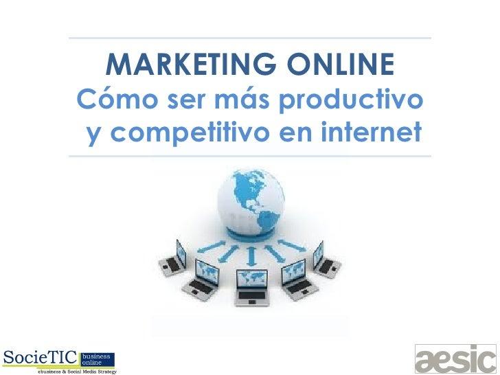 MARKETING ONLINECómo ser más productivoy competitivo en internet                   Ciclo Conferencias Jueves AESIC