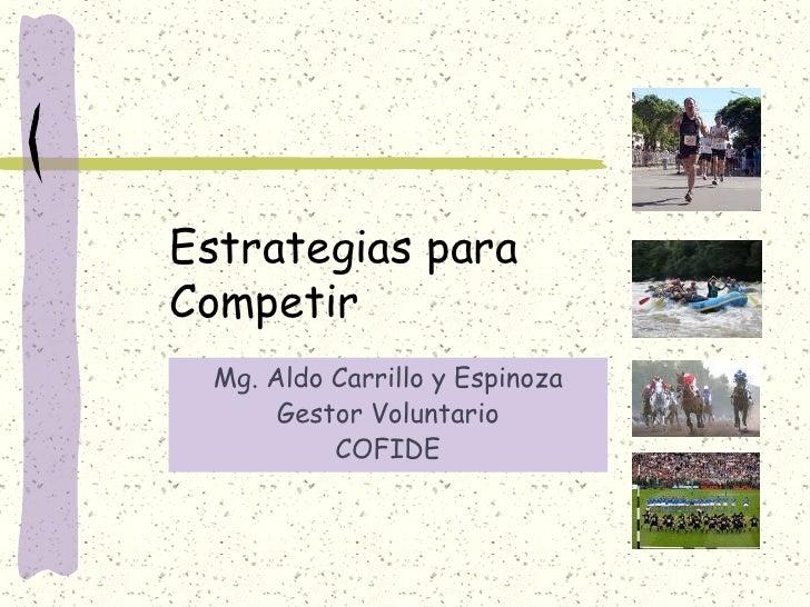 Estrategias para Competir  Mg. Aldo Carrillo y Espinoza       Gestor Voluntario           COFIDE