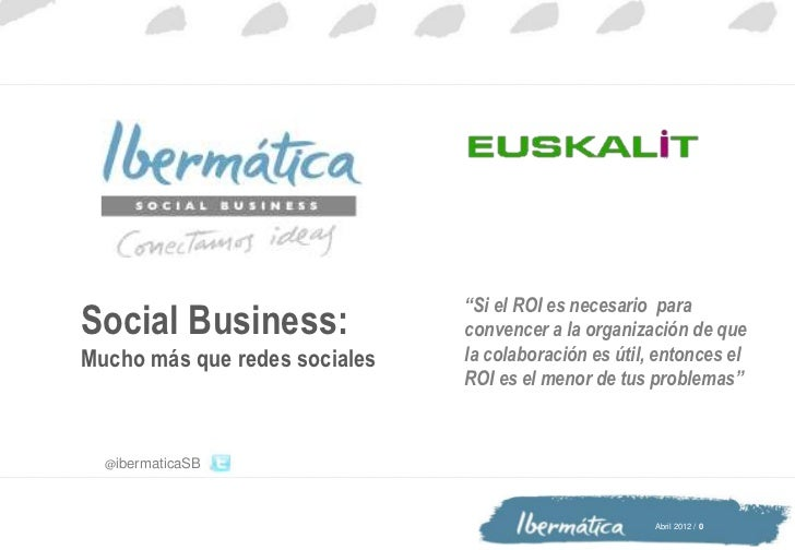 """""""Si el ROI es necesario paraSocial Business:               convencer a la organización de queMucho más que redes sociales ..."""