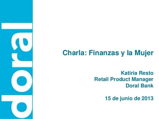 Charla Finanzas y la Mujer - Katiria Resto, Doral Bank