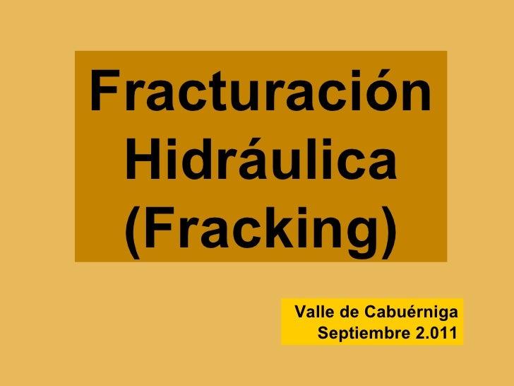 Fracturación Hidráulica (Fracking)       Valle de Cabuérniga         Septiembre 2.011
