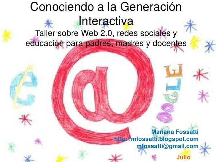 Conociendo a la Generación InteractivaTaller sobre Web 2.0, redes sociales y educación para padres, madres y docentes<br /...