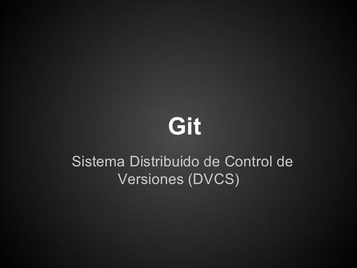 GitSistema Distribuido de Control de      Versiones (DVCS)