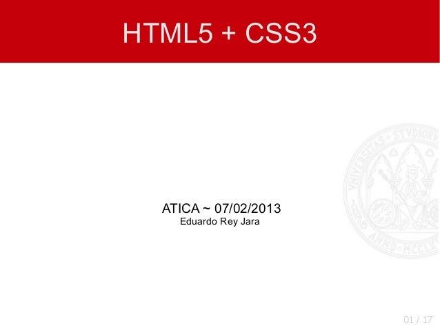 HTML5 + CSS3  ATICA ~ 07/02/2013    Eduardo Rey Jara                       01 / 17