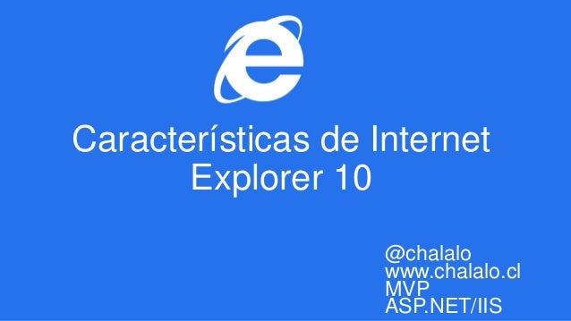 @chalalowww.chalalo.clMVPASP.NET/IISCaracterísticas de InternetExplorer 10