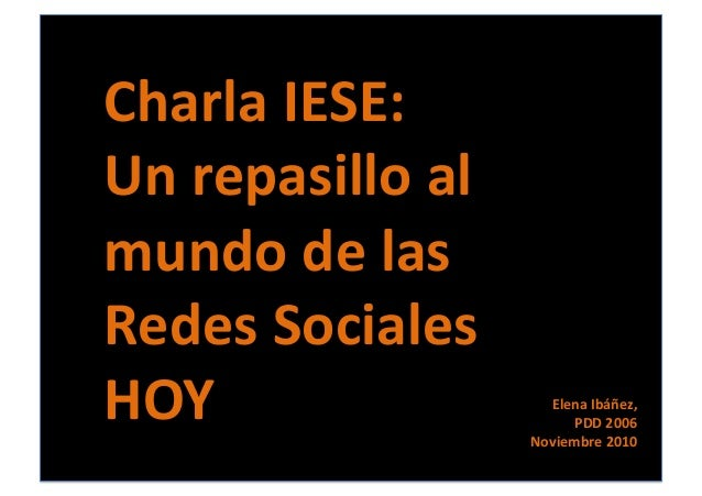 Charla  IESE:   Un  repasillo  al   mundo  de  las   Redes  Sociales   HOY   Elena  Ibáñez,    ...