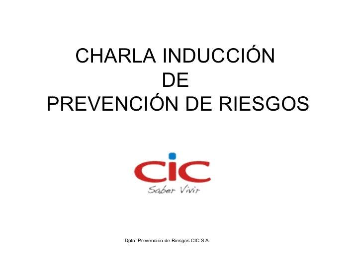 CHARLA INDUCCIÓN         DEPREVENCIÓN DE RIESGOS      Dpto. Prevención de Riesgos CIC S.A.