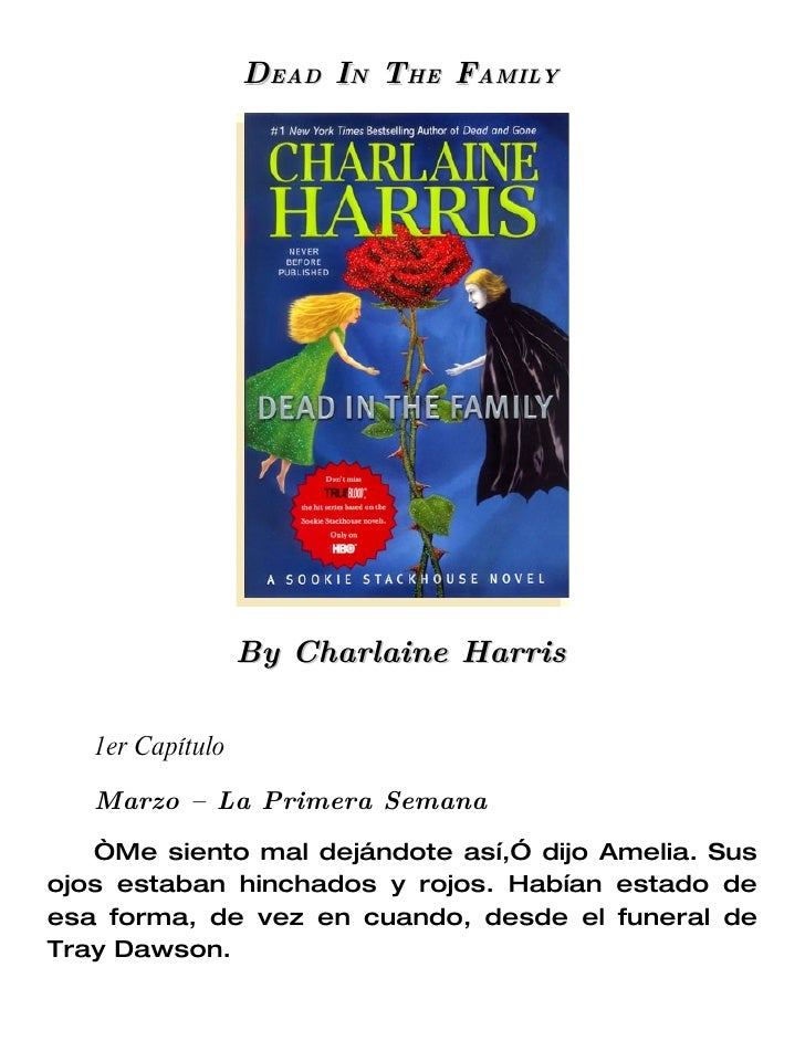 "DEAD IN THE FAMILY                       By Charlaine Harris     1er Capítulo     Marzo –    La Primera Semana    ""Me sien..."